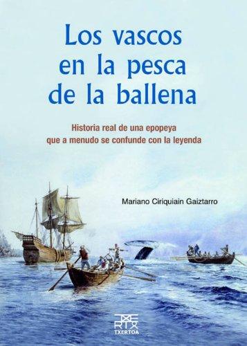 Los vascos en la pesca de la ballena: Historia real de una epopeya que a menudo se confunde con la leyenda (Easo)