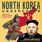 North Korea Undercover: Inside the World S Most Secret State