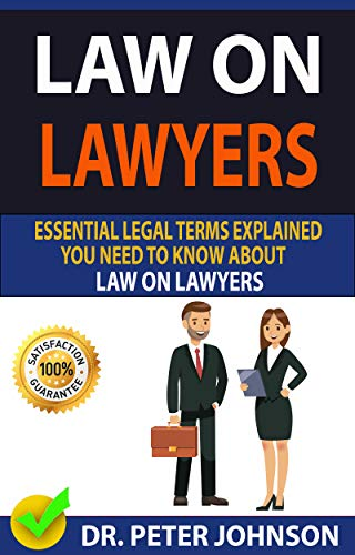 Law On Lawyers : Essential Legal Terms Explained You Need To Know About Law On Lawyers! por Dr. Peter  Johnson epub