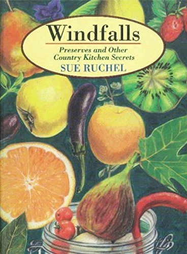 Windfalls: Preserves and Other Country Kitchen Secrets