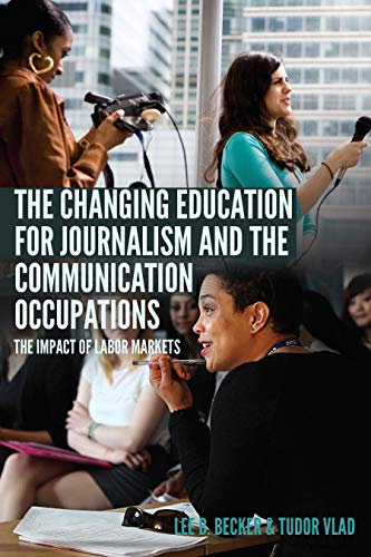 The Changing Education for Journalism and the Communication Occupations: The Impact of Labor Markets (Mass Communication and Journalism Book 22) (English Edition) por Tudor Vlad