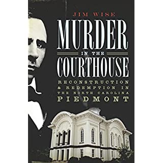 Murder in the Courthouse: Reconstruction & Redemption in the North Carolina Piedmont (True Crime)