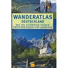 Wanderatlas Deutschland. Die 300 schönsten Touren zwischen Rügen und Garmisch