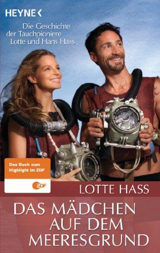 Das Mädchen auf dem Meeresgrund: Die Geschichte der Tauchpioniere Lotte und Hans Hass