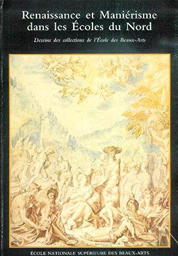Renaissance et Manierisme dans les Ecoles du Nord. Dessins des collections de l'Ecole des Beaux-Arts.