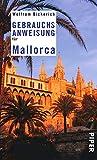 Gebrauchsanweisung für Mallorca - Wolfram Bickerich