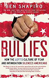 Bullies: How the Left's Culture of Fear and Intimidation Silences Americans by Ben Shapiro (2014-07-08)