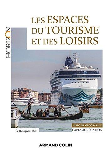 Les espaces du tourisme et des loisirs : Capes/Agrgation Histoire-Gographie (Horizon)