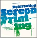 Reinventing Screenprinting: Inspirational Pieces by Contemporary Practitioners
