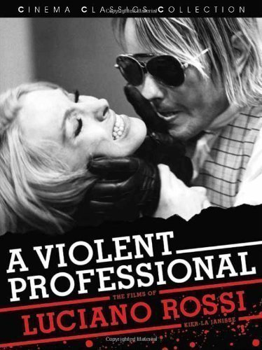 A Violent Professional: The Films of Luciano Rossi (Cinema Classics Collection) by Kier-La Janisse 1st (first) Edition (2007)