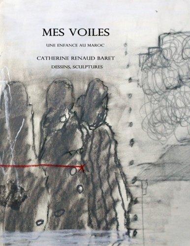 Mes voiles: Une enfance au Maroc par Catherine Renaud Baret