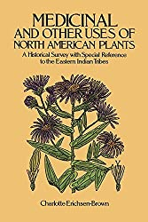 Medicinal and Other Uses of North American Plants: A Historical Survey with Special Reference to the Eastern Indian Tribes by Charlotte Erichsen-Brown (1989-03-01)