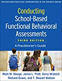 Conducting School-Based Functional Behavioral Assessments, Third Edition: A Practitioner's Guide (Guilford Practical Intervention in the Schools)