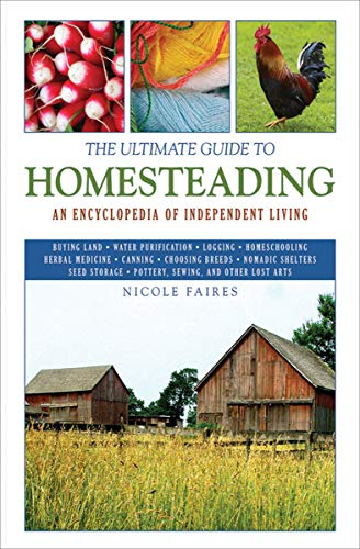 The Ultimate Guide to Homesteading: An Encyclopedia of Independent Living (The Ultimate Guides) (English Edition)