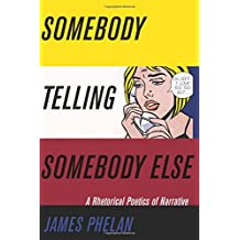 Somebody Telling Somebody Else: A Rhetorical Poetics Of Narrative (Theory Interpretation Narrativ)