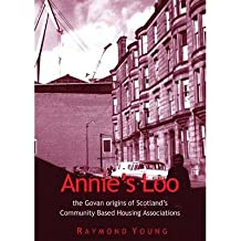 By Raymond Young Annie's Loo: The Govan Origins of Scotland's Community Based Housing Associations