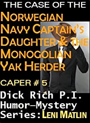 The Case of the Norwegian Navy Captain's Daughter and the Mongolian Yak Herder - Dick Rich Humor-Mystery Series Caper # 5 (English Edition)