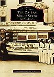 Dallas Music Scene: 1920s-1960s (Images of America (Arcadia Publishing))