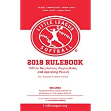 2018 Little League® Softball Official Regulations, Playing Rules, and Operating Policies:: Tournament Rules and Guidelines for All Divisions of Little League® Softball (English Edition)