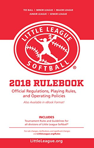 2018 Little League® Softball Official Regulations, Playing Rules, and Operating Policies:: Tournament Rules and Guidelines for All Divisions of Little League® Softball (English Edition) (League Softball Little)