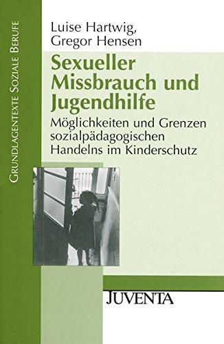 Sexueller Missbrauch und Jugendhilfe: Möglichkeiten und Grenzen sozialpädagogischen Handelns im Kinderschutz (Grundlagentexte Soziale Berufe)
