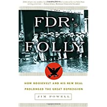 FDR's Folly: How Roosevelt and His New Deal Prolonged the Great Depression by Jim Powell (2004-09-28)