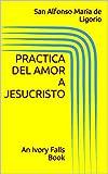 Image de Practica del Amor a Jesucristo: An Ivory Falls Book