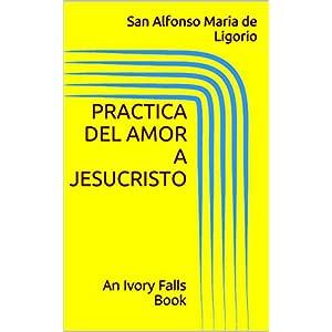 Practica del Amor a Jesucristo: An Ivory Falls Book