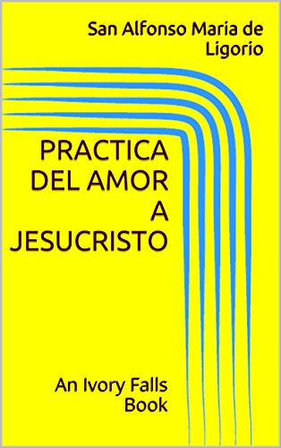 Practica del Amor a Jesucristo: An Ivory Falls Book