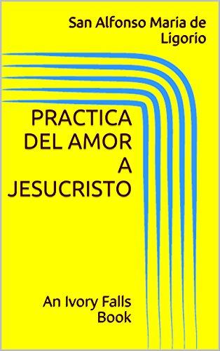 Practica del Amor a Jesucristo: An Ivory Falls Book por San Alfonso Maria de Ligorio