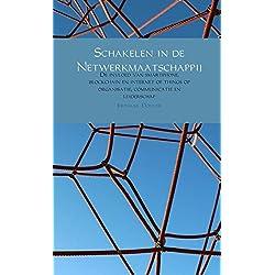 Schakelen in de Netwerkmaatschappij: de invloed van smartphone, blockchain en internet of things op organisatie, communicatie en leiderschap