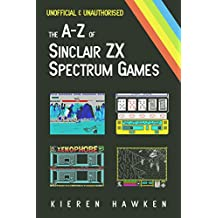 The A-Z of Sinclair ZX Spectrum Games: Volume 1 (The A-Z of Retro Gaming)