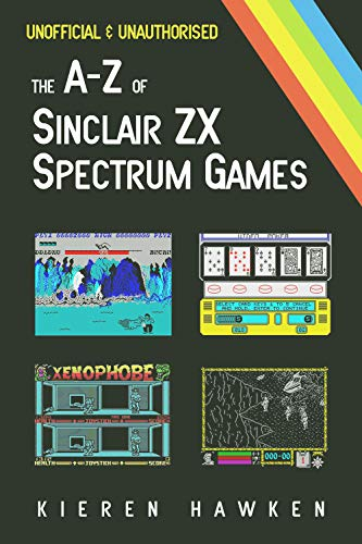 The A-Z of Sinclair ZX Spectrum Games: Volume 1 (The A-Z of Retro Gaming) (English Edition) por Kieren Hawken