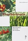 L'herboristerie : Manuel pratique de la santé par les plantes : Phytothérapie, aromathérapie, oligothérapie, vitaminothérapie
