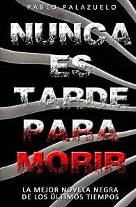 Nunca es tarde para morir par Pablo Palazuelo Basaldua