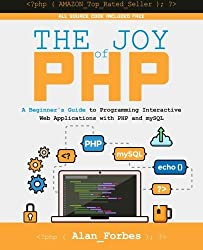 The Joy of PHP: A Beginner's Guide to Programming Interactive Web Applications with PHP and mySQL by Alan Forbes (2015-12-04)