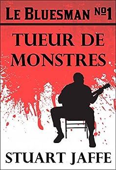 Le Bluesman #1 Tueur de Monstres par [Jaffe, Stuart]