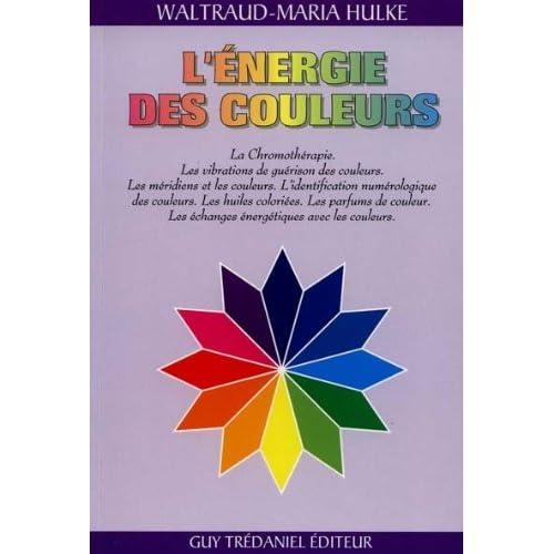 L'énergie des couleurs : La chromothérapie, la méthode de guérison de l'avenir