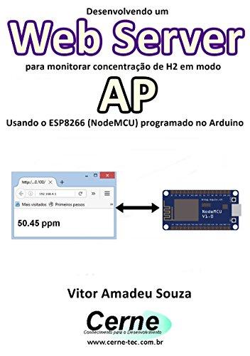 Desenvolvendo um Web Server para monitorar concentração de H2 em modo AP  Usando o ESP8266 (NodeMCU) programado no Arduino (Portuguese Edition) - H2-server