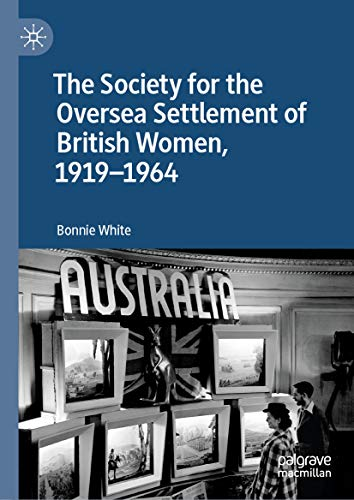 The Society for the Oversea Settlement of British Women, 1919-1964 (English Edition) -