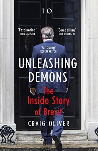 Unleashing Demons: The Inside Story of Brexit by Craig Oliver (2016-10-04)