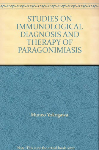 STUDIES ON IMMUNOLOGICAL DIAGNOSIS AND THERAPY OF PARAGONIMIASIS par Muneo Yokogawa