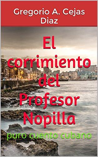 El corrimiento del Profesor Nopilla: puro cuento cubano (Cuentos Cubanos nº 3) por Gregorio A. Cejas Diaz