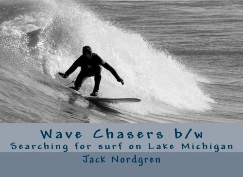 Wave Chasers b/w: Searching for surf on Lake Michigan