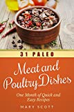 31 Paleo Meat and Poultry Dishes: One Month of Quick and Easy Recipes (31 Days of Paleo Book 10)