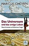 Das Universum und das ewige Leben: Neue Antworten auf elementare Fragen by Marcus Chown (2009-03-01) - Marcus Chown
