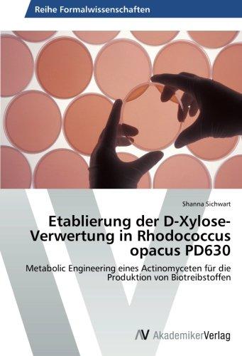 Etablierung der D-Xylose-Verwertung in Rhodococcus opacus PD630: Metabolic Engineering eines Actinomyceten für die Produktion von Biotreibstoffen