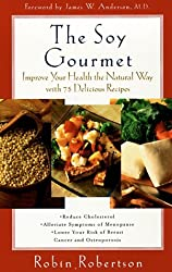 The Soy Gourmet: Improve Your Health the Natural Way with 75 Delicious Recipes by Robin Robertson (1998-07-05)