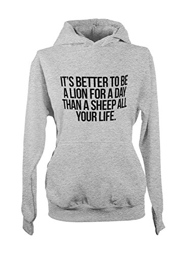 It's Better To Be A Lion For A Day Than A Sheep All Your Life Motivation Femme Capuche Sweatshirt Gris