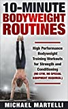 10 Minute Bodyweight Routines: High Performance Bodyweight Training Workouts for Strength and Conditioning (No Gym. No Special Equipment Required.)